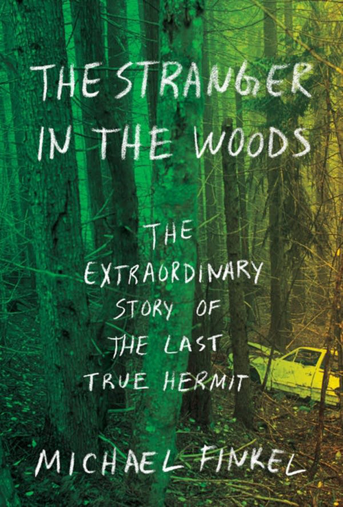 Michael Finkel «The Stranger in the Woods: The Extraordinary Story of the Last True Hermit» ISBN: 978-1101875681