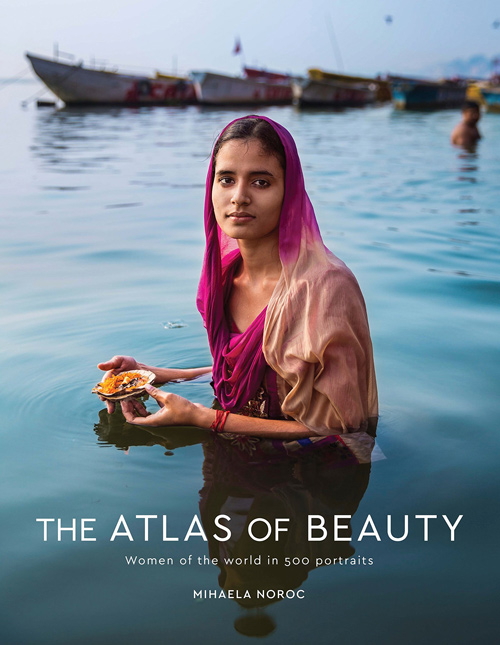 The Atlas of Beauty: Women of the World in 500 Portraits. Mihaela Noroc ISBN: 978-0399579950